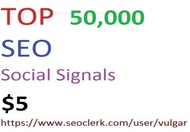 50,000 Social Signals From Top 5 Social Media Websites Increase Your SEO Ranking