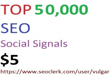 50,000 Social Signals From Top 3 Social Media Websites Increase Your SEO Ranking