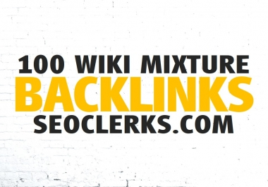 Will MAKE 100+ WIKI Powerful Backlink