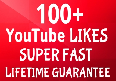 Get 100+ YouTube LIKES Very Fast Speed With Lifetime Guarantee