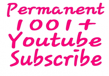 Add fast 1001+ Youtube channel Subscribers; permanent and active with lifetime guarantee.