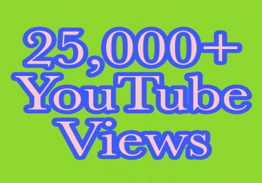 25,000+ You Tube Vie ws nondrop super fast work