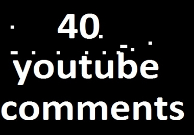 40+ you-tube custom co mments very fast completed