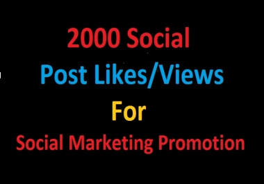 Instant 2k or 2000 Liikes or Viiew For Social Marketing Promotion Non Drop Guarrantee