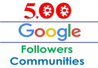 Grow HQ 500 natural Google plus follower or Communities or Collections members promote your page