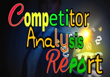 I well give best Competitor Analysis Report