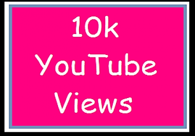 Instant start 10,000+ YouTube views on your Video