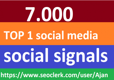 7,000 Social Signals From Top 1 Social Media Websites Increase Your SEO Ranking