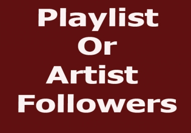 Bye high Quality-Real and Active 600+ playlist or Artist Followers within an hour