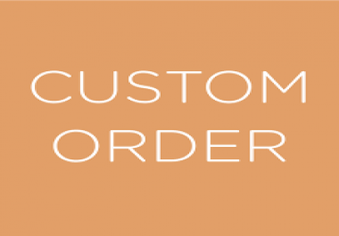 Custom Order you want any service