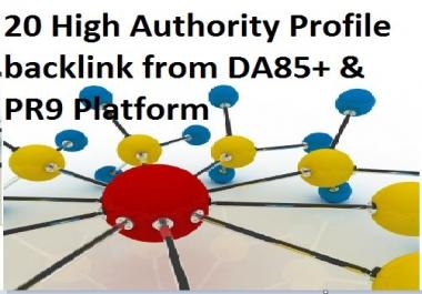 I can do 20 High Authority Profile backlink from DA85+ & PR9 Platform