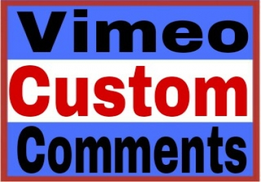 High Quality 10 Real Vimeo Custom Comments to Your Vimeo Video Or Post Within Fast Complete
