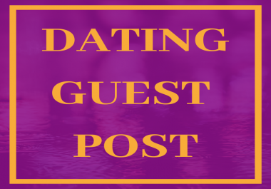 Place 10 Unique Guest Blog Posts On DA 30-50 DATING Websites