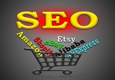 manual SEO for Amazon, eBay, Etsy, Shopify, Alibaba, AliExpress or any other store