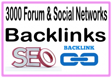 Get you 3000 Forum & Social Networks  HQ & Most Effective backlinks