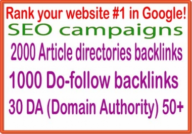Rank your website 1 in Google campaigns-2000 Article directories backlinks-1000 Do-follow backlinks-30 PR9 - DA (Domain Authority)