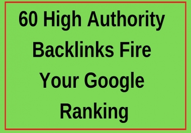 60 Plus Top Quality Authority Backlinks Fire your Google Ranking