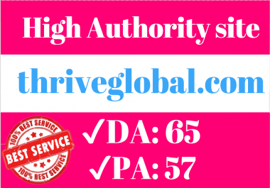 Premium High Quality Guest Post on Thriveglobal. com DA 65 PA 57 [Write and publish]