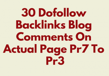 30 Dofollow Backlinks Blog Comments On Actual Page Pr7 To Pr3