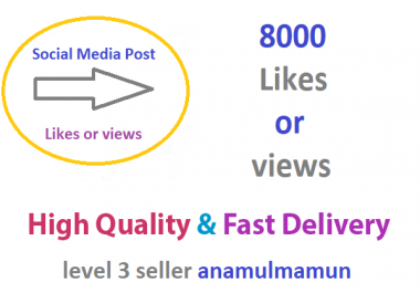 Instant  8000  Social Media post Likes Or 8000  Social Media video Views
