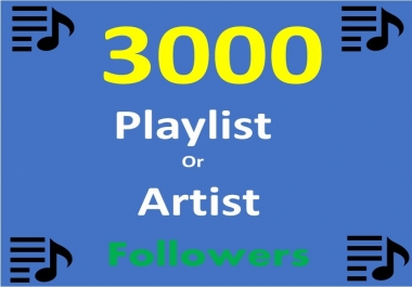 Add 3000 Music Artist Playlist Non Drop profile followers
