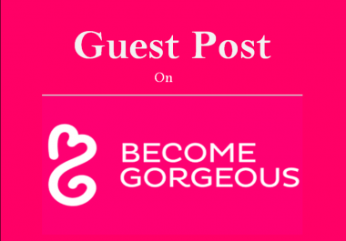 Publish Guest Post On Becomegorgeous.com with a Dofollow Link, DA80