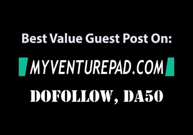 Publish a Guest post on Myventurepad.com with a dofollow link, DA50