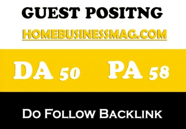 Get you Dofollow Guest Post on HomeBusinessMag.com DA 51 PA54