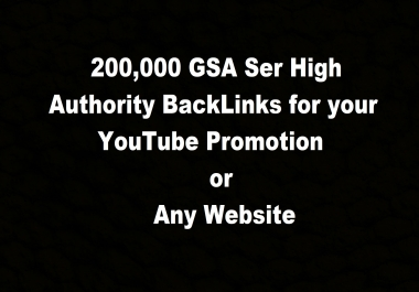 Provide 200,000 GSA Ser High Authority BackLinks for your YouTube promotion or website