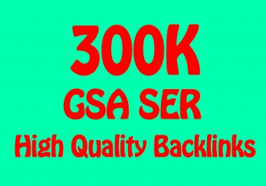 300k High Quality GSA SER Backlinks for Multi-Tiered link Building