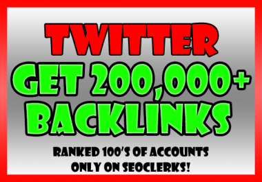 Create 200,000 backlinks to your Twitter profile for SEO ranking