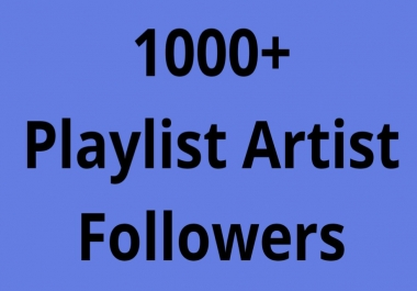 High Quality 1000+ Playlist Artist Profile Followers