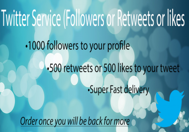 1000 Twitter Followers Or 500 Retweets Or Likes [Fast Delivery] for $1