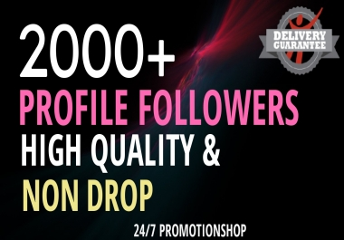 Start Instant 2000+ Profile Followers High Quality Organic Package