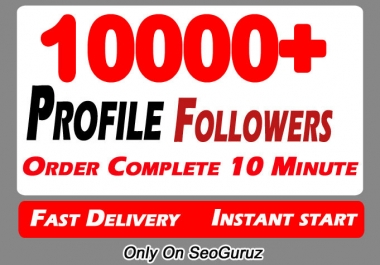 Instant 10000+ Social Profile Followers High Quality