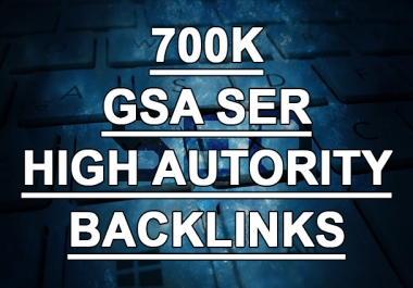 700,000 GSA Highly Strong & Powerful Backlink for SEO Ranking on Google
