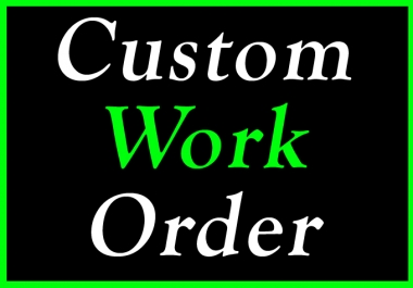 Custom Work with Instant Delivery Order For My Clients