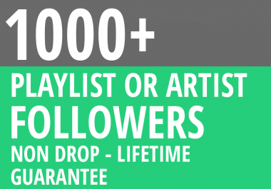 Add HQ 1000+ Playlist OR Artist Profile Followers With Lifetime Guarantee
