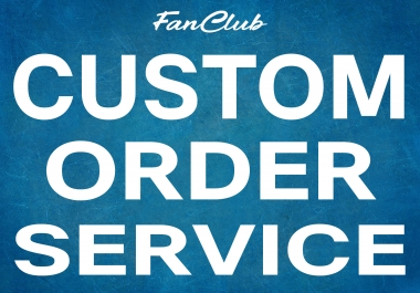 Custom Order Service For My Special Clients