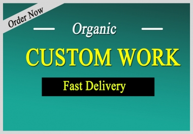 Fast Delivery Custom Order Work For My Clients