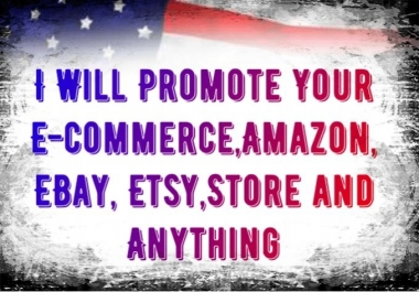 Promote and Market any ecommerce, ebay, etsy, alibaba, aliexpress etc store
