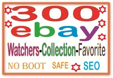 Safe Manually 300 Ebay watchers & collection  to Boost your sales