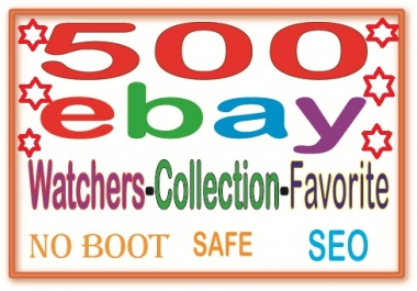 GUARANTEED 500  Ebay watchers & collection OR Favorite to Rank your item sales