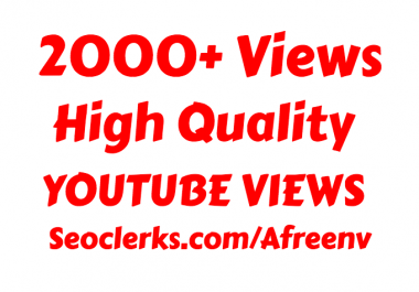 I will add Fast 2000 High Quality Youtube vie ws