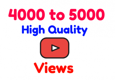 I will Add Super Fast 4000 to 5000+ High Quality YouTube views