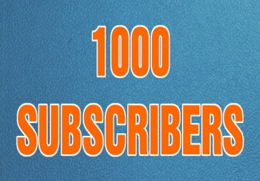 1000 YouTube Channel Subscribers