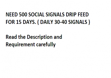 I need 500 Social Signal Drip Feed for 15 days