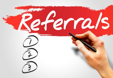 I need a lot of quality REFERRALS for 30 days