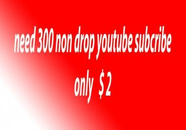 Need 300+ non drop youtube subcribe