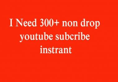 I need 300+ non drop youtube subcribe instrant